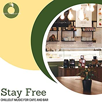 Stay Free - Chillout Music For Cafe And Bar