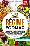 Régime FODMAP: 111 recettes faciles pauvres en FODMAP pour un intestin sain. Le bon régime pour le...