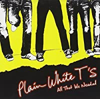 All That We Needed by Plain White T's (2005-01-24)