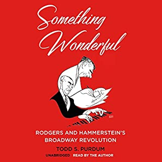 Something Wonderful     Rodgers and Hammerstein's Broadway Revolution              By:                                                                                                                                 Todd S. Purdum                               Narrated by:                                                                                                                                 Todd S. Purdum                      Length: 10 hrs and 53 mins     220 ratings     Overall 4.7
