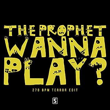 Wanna Play? (270 BPM Terror Edit)