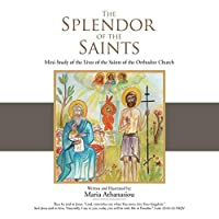 The Splendor of the Saints: Mini-study of the Lives of the Saints of the Orthodox Church