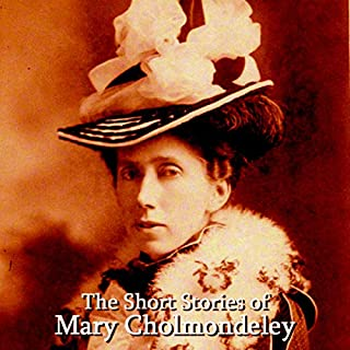 The Short Stories of Mary Cholmondeley                   By:                                                                                                                                 Mary Cholmondeley                               Narrated by:                                                                                                                                 Ghizela Rowe,                                                                                        Jake Urry                      Length: 1 hr and 31 mins     Not rated yet     Overall 0.0