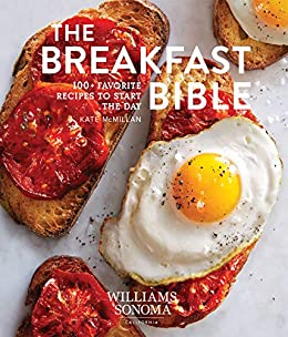 The Breakfast Bible: 100+ Favorite Recipes to Start the Day by [Kate McMillan]