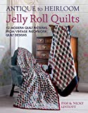 Antique To Heirloom Jelly Roll Quilts: 12 Modern Quilt Patterns From Vintage Patchwork Quilt Designs: Stunning Ways to Make Modern Vintage Patchwork Quilts