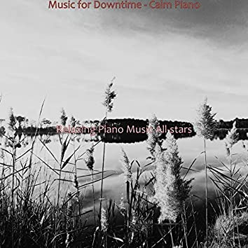 Music for Downtime - Calm Piano