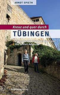 Arndt Spieth Kreuz und quer durch Tübingen: Die schönsten Stadtwanderungen. Die besten Adressen: Die schönsten Stadtwanderungen Die schönsten Stadtwanderungen. Die besten Adressen