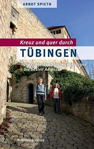 Kreuz und quer durch Tübingen: Die schönsten Stadtwanderungen. Die besten Adressen: Die schönsten...