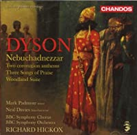 Dyson: Nebuchadnezzar; Two Coronation Anthems; Three Songs of Praise; Woodland Suite (2007-11-06)