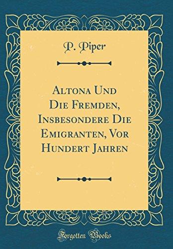 Altona Und Die Fremden, Insbesondere Die Emigranten, Vor Hundert Jahren (Classic Reprint)
