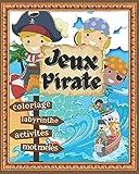 Jeux Pirate. Coloriage, Labyrinthe, Activités, Mot mêlés: A l'abordage. Votre enfant de 4 à 8 ans va enfin s'occuper sans écran.