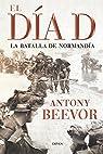 El Día D: La batalla de Normandía par Beevor