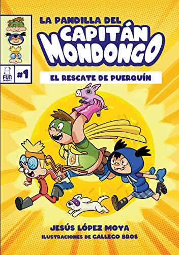 LA PANDILLA DEL CAPITÁN MONDONGO: EL RESCATE DE PUERQUÍN 1: Ficción - Narrativa ilustrada. Aventura, valores, humor 7 a 11 años