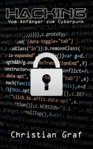 Hacking: Vom Anfänger zum Cyberpunk : Einfache Anleitung zum Thema Computer Hacking, Sicherheit im Internet, Penetrationstests, Cracking, Schnüffeln und Schwachstellen bei Smartphones