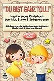 """Süße Geschichten über Mut für starke Kinder: """"Du bist ganz toll!"""" - inspirierendes Kinderbuch über Mut, Stärke & Selbstvertrauen. Bunt illustriert (Geschenkbuch für Mädchen und Jungen)"""