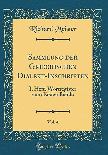 Sammlung der Griechischen Dialekt-Inschriften, Vol. 4: I. Heft, Wortregister zum Ersten Bande (Classic Reprint)