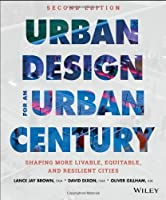 Urban Design for an Urban Century: Shaping More Livable, Equitable, and Resilient Cities by Lance Jay Brown David Dixon(2014-05-05)