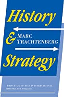 History and Strategy (Princeton Studies in International History and Politics)