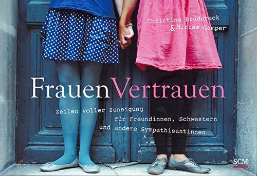 FrauenVertrauen: Teilen voller Zuneigung für Freundinnen, Schwestern und andere Sympathisantinnen