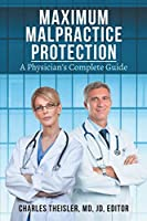 Maximum Malpractice Protection: A Physician's Complete Guide