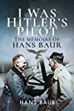 Image of I Was Hitler's Pilot: The Memoirs of Hans Baur