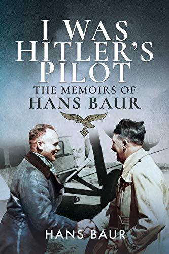 Image of I Was Hitler's Pilot: The Memoirs of Hans Baur