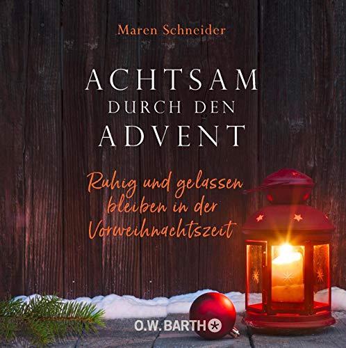 Achtsam durch den Advent: Ruhig und gelassen bleiben in der Vorweihnachtszeit