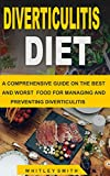 DIVERTICULITIS DIET: A COMPREHENSIVE GUIDE ON THE BEST AND WORST FOOD FOR MANAGING AND PREVENTING DIVERTICULITIS (English Edition)