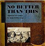 Songtexte von John Mellencamp - No Better Than This