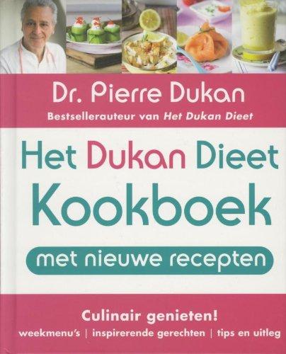 Het Dukan Dieet-Kookboek: culinair genieten: weekmenu's, inspirerende gerechten, tips en uitleg