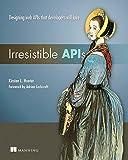 Irresistible APIs: Designing web APIs that developers will love