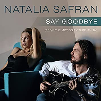 """Say Goodbye (From the Motion Picture """"Anna"""")"""