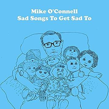 Sad Songs To Get Sad To