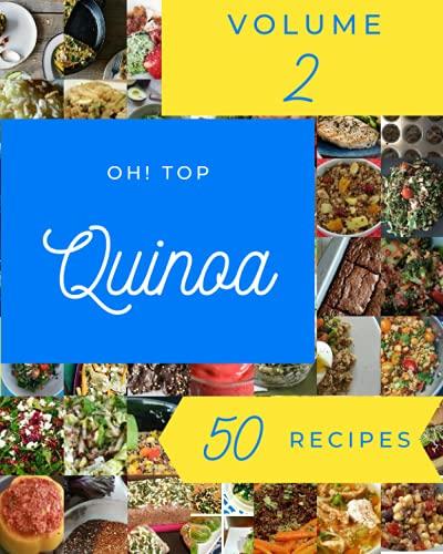 Oh! Top 50 Quinoa Recipes Volume 2: A Quinoa Cookbook for Your Gathering