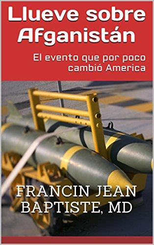 Llueve sobre Afganistán: El evento que por poco cambió America (Spanish Edition)
