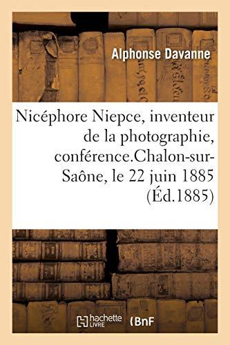 Nicéphore Niepce, inventeur de la photographie, conférence: Pour l'inauguration de la statue de Nicéphore Niepce, Chalon-sur-Saône, le 22 juin 1885