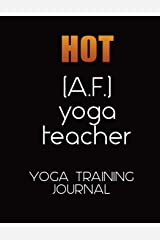 Hot A. F. Yoga Teacher Training Journal for Trainee Teachers: Popular quote notebook or planner for yoga trainee, personal trainer, fitness ... class planner, and lined for notes Paperback