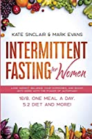 Intermittent Fasting for Women: Lose Weight, Balance Your Hormones, and Boost Anti-Aging With the Power of Autophagy - 16/8, One Meal a Day, 5:2 Diet and More! (Ketogenic Diet & Weight Loss Hacks)