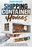 Shipping Container Homes: The Ultimate Step-By-Step Guide to Building Your Eco-Friendly Container Home, Including Project Ideas, Tips + Bonus: How to Build Your Pool with A Shipping Container!