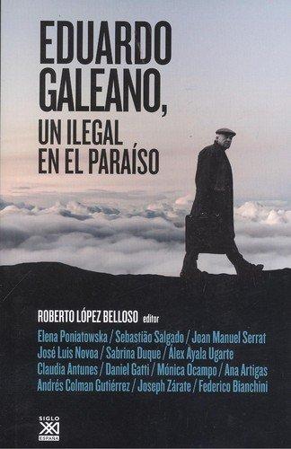 Eduardo Galeano, un ilegal en el paraíso: 1244 (Siglo XXI de España General)