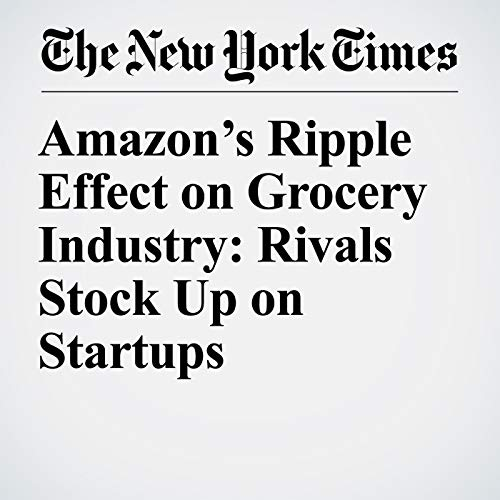 Amazon's Ripple Effect on Grocery Industry: Rivals Stock Up on Startups copertina