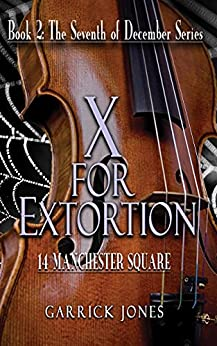 X for Extortion: 14 Manchester Square (The Seventh of December Book 2) by [Garrick Jones]