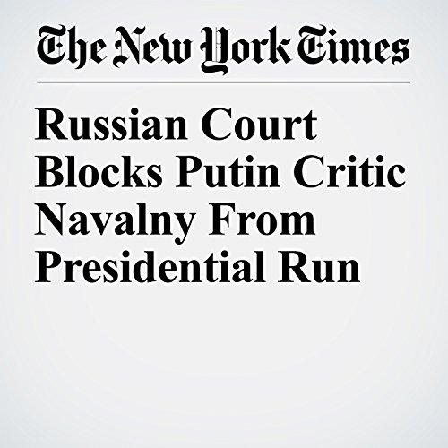 Russian Court Blocks Putin Critic Navalny From Presidential Run copertina