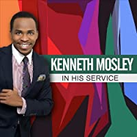 Kenneth Mosley Presents in His Service by Kenneth Mosley (2013-05-03)