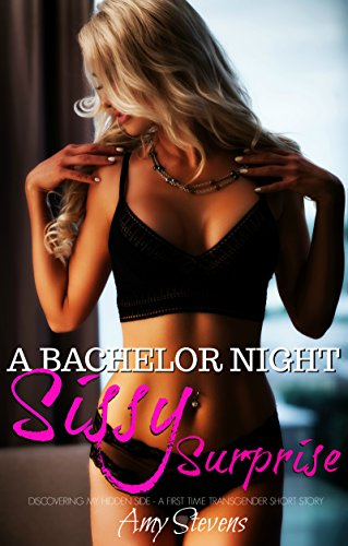 A BACHELOR NIGHT SISSY SURPRISE: DISCOVERING MY HIDDEN SIDE - A FIRST TIME TRANSGENDER SHORT STORY (English Edition)