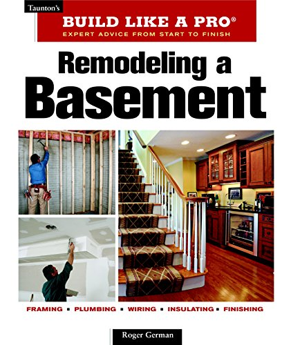 Remodeling a Basement: Revised Edition (Taunton's Build Like a Pro)
