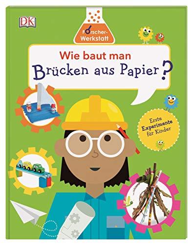 Wie baut man Brücken aus Papier?: Forscher-Werkstatt. Erste Experimente für Kinder