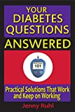 Your Diabetes Questions Answered: Practical Solutions that Work and Keep on Working (Blood Sugar 101 Library Book 2)