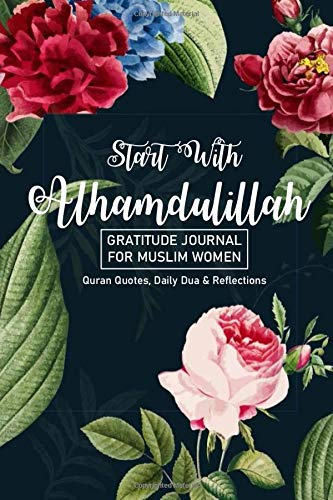Gratitude Journal for Muslim Women 'Start With Alhamdulillah' Quran Quotes, Daily Dua & Reflections: 90 Days of Daily Practice, 5 Minutes a Day (Prayer Journals & Planners for Muslims)