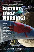 Distant Early Warnings: Canada's Best Science Fiction (Robert Sawyer)